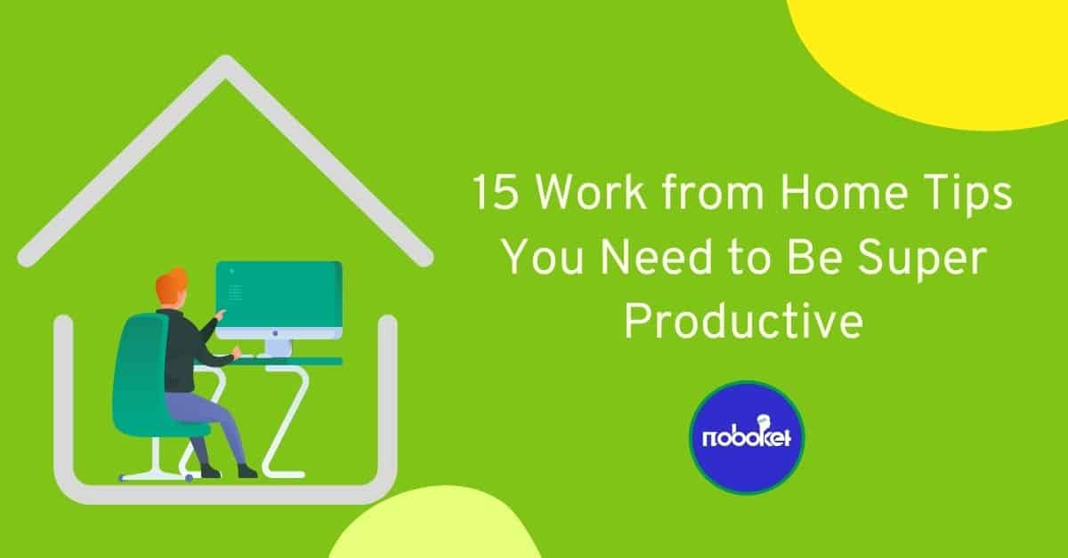 15 Work from Home Tips You Need to Be Super Productive