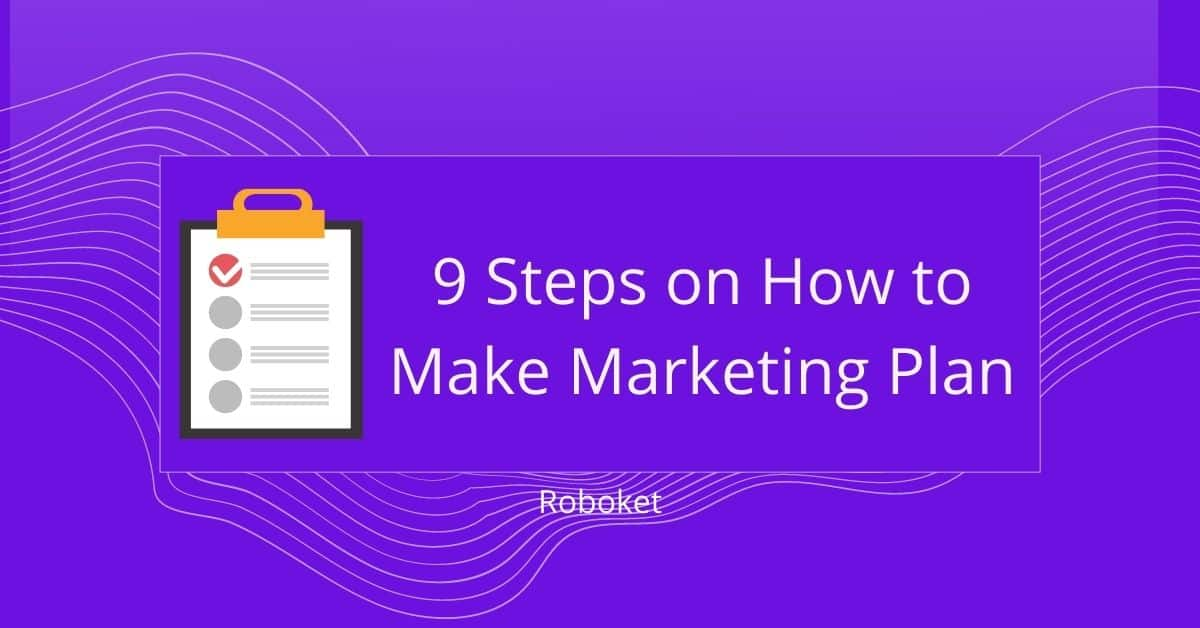 9 Steps on How to Make Marketing Plan