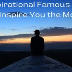 99 Inspirational Famous Quotes to Inspire You the Most