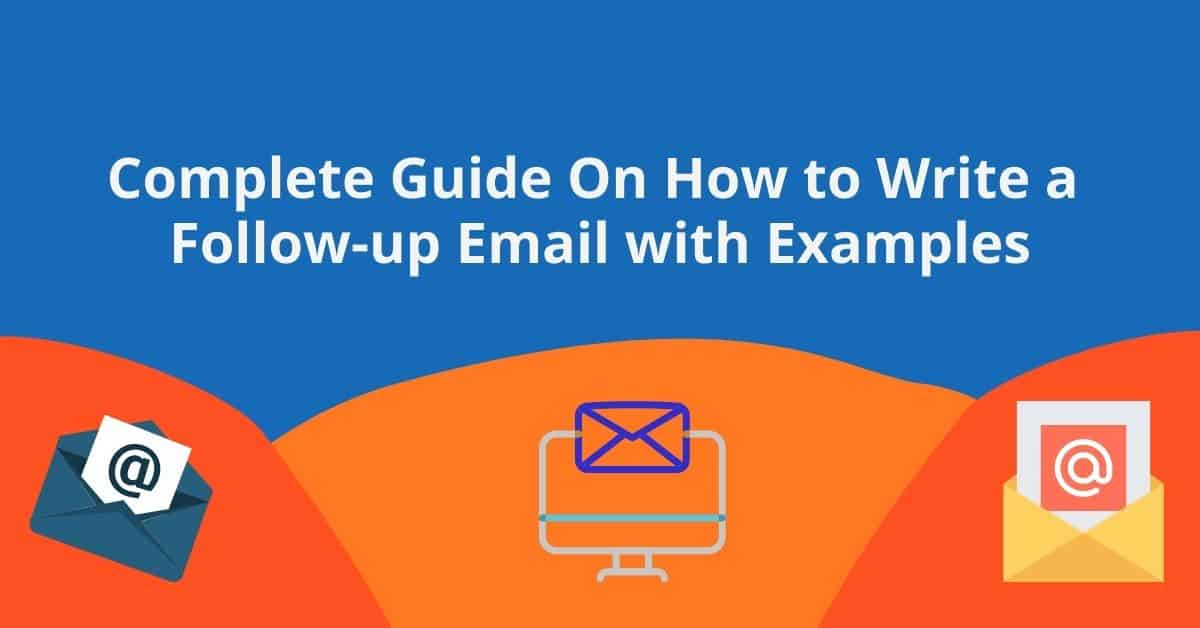 Complete Guide On How to Write a Follow Up Email with Examples